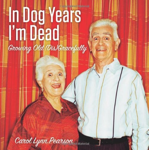 In Dog years I'm Dead: Growing Old (Dis)Gracefully, Book Cover