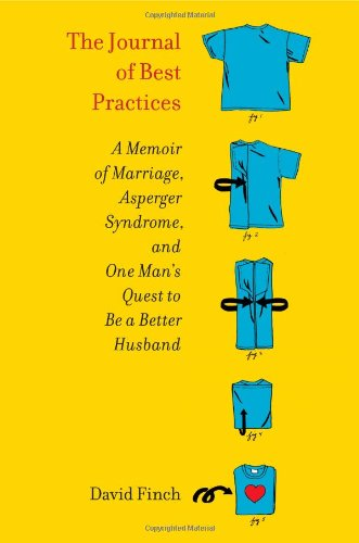 The Journal of Best Practices: A Memoir of Marriage, Asperger Syndrome, and One Man's Quest to Be a Better Husband by David Finch, Book cover