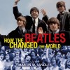How the Beatles Changed the World, Book Cover