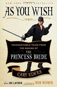 As You Wish: Inconceivable Tales from the Make of The Princess Bride, Book Cover