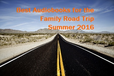 Best Audiobooks for the Family Road Trip Summer 2016